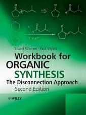 Workbook for Organic Synthesis: The Disconnection Approach: Edition 2