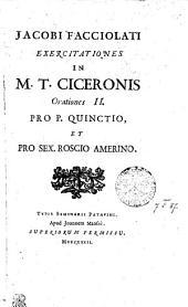 Jacobi Facciolati Exercitationes in M. T. Ciceronis Orationes II.: Pro P. Quinctio, et pro Sex. Roscio Amerino