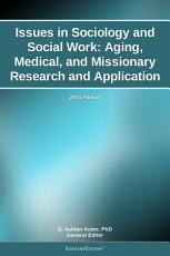 Issues in Sociology and Social Work  Aging  Medical  and Missionary Research and Application  2011 Edition PDF