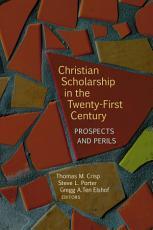Christian Scholarship in the Twenty First Century PDF