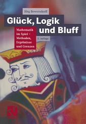 Glück, Logik und Bluff: Mathematik im Spiel: Methoden, Ergebnisse und Grenzen, Ausgabe 2