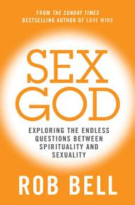 Sex God  Exploring the Endless Questions Between Spirituality and Sexuality PDF