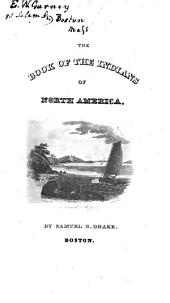 Biography and History of the Indians of North America, from Its First Discovery to the Present Time: Comprising Details in the Lives of All the Most Distinguished Chiefs and Counsellors, Exploits of Warriors, and the Celebrated Speeches of Their Orators; Also a History of the Wars, Massacres and Depredations, as Well as the Wrongs ... which the Europeans and Their Descendants Have Done Them; with an Account of Their Antiquities, Manners and Customs, Religion and Laws; Likewise Exhibiting an Analysis of the ... Authors who Have Written Upon ... the First Peopling of America