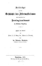 Beiträge zu einer Geschichte des Aftermysticismus und insbesondere des Irvingianismus im Bisthum Augsburg: Zugleich eine Antwort an Herrn J. E. Georg Lutz, Pfarrer in Oberroth