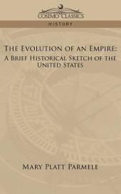 The Evolution of an Empire: A Brief Historical Sketch of the United States