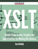 XSLT - Simple Steps to Win, Insights and Opportunities for Maxing Out Success