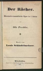 Der Rächer: heroisch-romantische Oper in 4 Akten