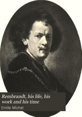 Rembrandt, His Life, His Work and His Time: Volume 1