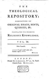 The Theological Repository: Consisting of Original Essays, Hints, Queries, Etc. Calculated to Promote Religious Knowledge, Volume 2