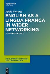 English as a Lingua Franca in Wider Networking: Blogging Practices