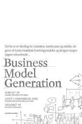 Business Model Generation: Det her er en håndbog for nytænkere, banebrydere og rebeller, der vil trodse forældede forretningsmodeller og designe morgendagens virksomheder ...
