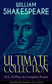 WILLIAM SHAKESPEARE Ultimate Collection: ALL 38 Plays & Complete Poetry (Including the Biography of the Author): Hamlet, Romeo and Juliet, Macbeth, Othello, The Tempest, King Lear, The Merchant of Venice, A Midsummer Night's Dream, Richard III, Antony and Cleopatra, Julius Caesar, The Comedy of Errorsäó_