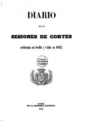 Diario De Las Sesiones De Cortes Celebradas En Sevilla Y Cadiz En 1823