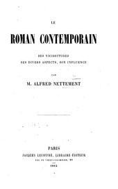 Le roman contemporain, ses vicissitudes, ses divers aspects, son influence