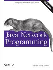 Java Network Programming: Developing Networked Applications, Edition 4
