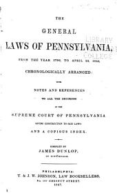 The General Laws of Pennsylvania from the Year 1700 to April 22, 1848: Chronologically Arranged with Notes and References to All the Decisions of the Supreme Court of Pennsylvania, Giving Construction to Said Laws, and a Copious Index