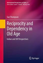 Reciprocity and Dependency in Old Age: Indian and UK Perspectives