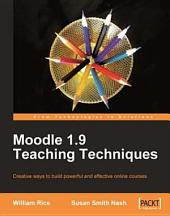 Moodle 1. 9 Teaching Techniques: Creative Ways to Build Powerful and Effective Online Courses