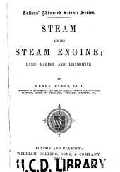 Steam and the Steam Engine: Land, Marine and Locomotive