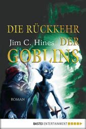 Die Rückkehr der Goblins: Roman