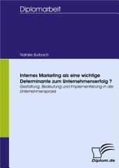 Internes Marketing als eine wichtige Determinante zur Unternehmenserfolg-Gestaltung, Bedeutung und Implementierung in der Unternehmenspraxis