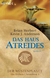 Das Haus Atreides: Der Wüstenplanet - Die frühen Chroniken 1 - Roman