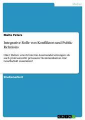 Integrative Rolle von Konflikten und Public Relations: Oder: Halten sowohl interne Auseinandersetzungen als auch professionelle persuasive Kommunikation eine Gesellschaft zusammen?