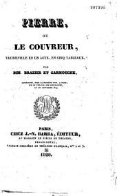 Pierre ou Le couvreur: vaudeville en un acte, en cinq tableaux