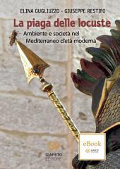 La piaga delle locuste: Ambiente e società nel mediterraneo d'età moderna