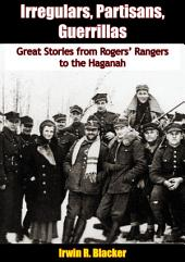 Irregulars, Partisans, Guerrillas: Great Stories from Rogers' Rangers to the Haganah