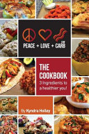 Peace  Love  and Low Carb   The Cookbook   3 Ingredients to a Healthier You  Book