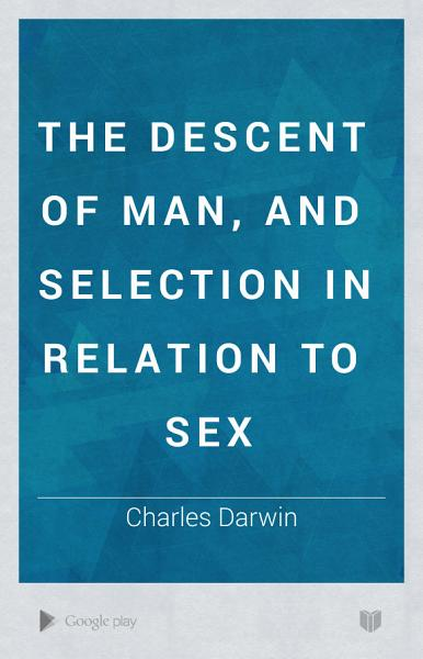 Download The Descent of Man  and Selection in Relation to Sex Book