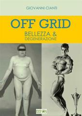 Off Grid - Bellezza & Degenerazione