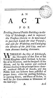 An Act for Erecting Several Public Buildings in the City of Edinburgh; and to Impower the Trustees Therein to be Mentioned to Purchase Lands for that Purpose; and Also for Widening and Enlarging the Streets of the Said City, and Certain Avenues Leading Thereunto: Volume 2
