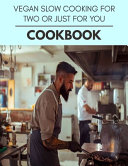 Vegan Slow Cooking For Two Or Just For You Cookbook PDF