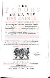 Les fleurs des vies des saints, et des fêtes de toute l'année suivant l'usage du calendrier et du martyrologe romain...