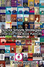 Social Smarts Strategies That Earn Free Book Publicity: Donýt Pay to Market Your Writing