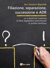 Filiazione, separazione, successione e ADR
