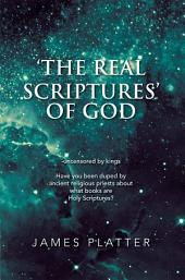 'The Real Scriptures' of God: (uncensored by kings) Have you been duped by ancient religious priests about what books are Holy Scriptures?
