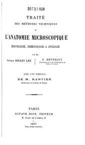 Traité des méthodes techniques de l'anatomie microscopique: histologie, embryologie & zoologie