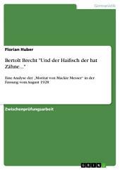 """Bertolt Brecht """"Und der Haifisch der hat Zähne..."""": Eine Analyse der """"Moritat von Mackie Messer"""" in der Fassung vom August 1928"""
