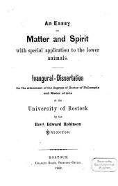 An Essay on Matter and Spirit with special Application to the Lower Animals: (Inaug. Diss.)