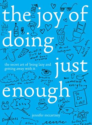 The Joy of Doing Just Enough  The Secret Art of Being Lazy and Getting Away with It