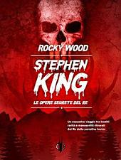 Stephen King. Le opere segrete del Re