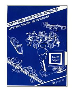 Computerized manufacturing automation   employment  education  and the workplace  PDF