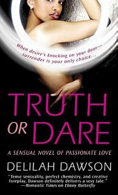 Truth or Dare: A Sensual Novel of Passionate Love