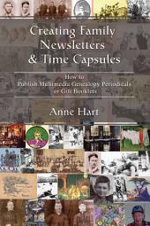 Creating Family Newsletters & Time Capsules: How to Publish Multimedia Genealogy Periodicals or Gift Booklets