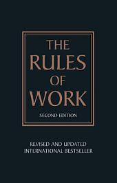 The Rules of Work: A definitive code for personal success, Edition 2