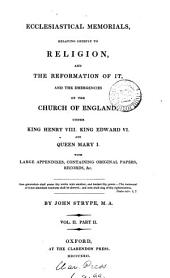 Ecclesiastical memorials; relating chiefly to religion, and the reformation of it: shewing the various emergencies of the Church of England, under king Henry the eigth (Historical memorials, chiefly ecclesiastical, and such as concern religion and the reformation of it ... under ... king Edward vi; Historical memorials, ecclesiastical and civil, of events under the reign of queen Mary i).
