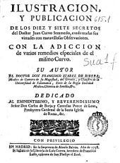 Ilustracion y publicacion de los diez y siete secretos del Doctor Juan Curvo Semmedo: confirmadas sus virtudes con maravillosas observaciones, con la addicion de varios remedios especiales del mismo Curvo